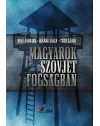 Magyarok szovjet fogságban - BANK BARBARA, Bognár Zoltán, Tóth Gábor