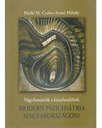 Vágyfantáziák a közelmúltból: Modern pszichiátria Magyarországon? - Bánki M. Csaba, Arató Mihály