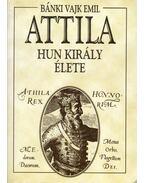 Attila hun király élete - Bánki Vajk Emil