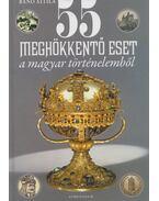 55 meghökkentő eset a magyar történelemből - Bánó Attila