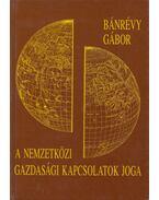 A nemzetközi gazdasági kapcsolatok joga - Bánrévy Gábor