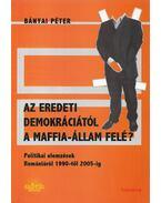 Az eredeti demokráciától a maffia-állam felé? - Bányai Péter