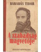 A szabadság magvetője (Dedikált) - Barabás Tibor