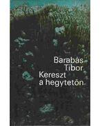 Kereszt a hegytetőn (Dedikált) - Barabás Tibor