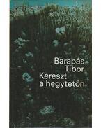 Kereszt a hegytetőn - Barabás Tibor