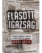 Elásott igazság - A dunaszerdahelyi maffia felemelkedése és bukása - Barak Dávid