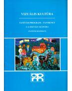 Vizuális kultúra tanítási program - Tanmenet 1-4. osztály számára - Baranyai Zoltánné
