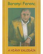 A hiány kalodája (dedikált) - Baranyi Ferenc