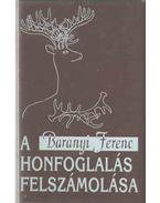 A honfoglalás felszámolása - Baranyi Ferenc
