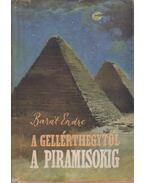 A Gellérthegytől a piramisokig (dedikált) - Barát Endre