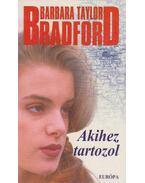 Akihez tartozol - Barbara Taylor BRADFORD