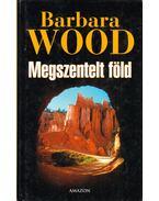 Megszentelt föld - Barbara Wood