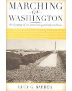Marching on Washington – The Forging of an American Political Tradition - BARBER, LUCY G,