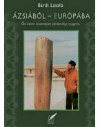 Ázsiából Európába - Ősi, keleti lovasnépek vándorútja Nyugatra - Bárdi László