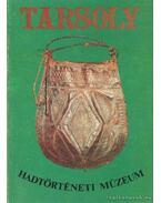 Tarsoly - Hadtörténeti Múzeum - Bárdos Ferenc, Ésik Nóra (szerk.)