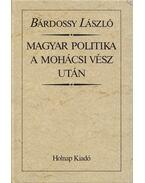 Magyar politika a mohácsi vész után (reprint) - Bárdossy László