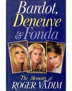 Bardot, Deneuve and Fonda: The Memoirs of Roger vadim - Vadim, Roger