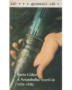 A Sztambulba vezető út (1526-1528) - Barta Gábor