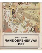 Nándorfehérvár 1456 - Barta Gábor