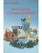 Mesteri finomságok az egészséges tejtermékekből - Barta Miklós