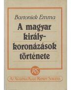A magyar királykoronázások története - Bartoniek Emma