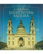 A 100 éves Szent István-Bazilika - Basics Beatrix, Kalmár Lajos
