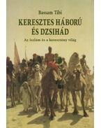 Keresztes háború és dzsihád - Bassam Tibi