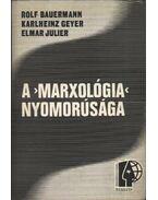 A marxológia nyomorúsága - Bauermann, Rolf, Geyer, Karlheinz, Julier, Elmar