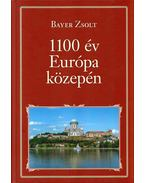 1100 év Európa közepén - Bayer Zsolt