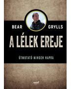 A lélek ereje - Útmutató minden napra - Bear Grylls