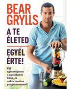 A te életed - egyél érte! - Bear Grylls