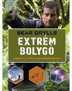 Extrém bolygó - Fedezd fel a Föld legextrémebb helyeit! - Bear Grylls
