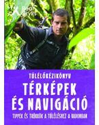 Túlélőkézikönyv: Térképek és navigáció - Tippek és trükkök a túléléshez a vadonban - Bear Grylls