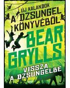 Vissza a dzsungelbe - Bear Grylls
