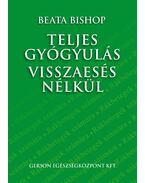 Teljes gyógyulás visszaesés nélkül - Beata Bishop
