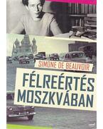 Félreértés Moszkvában - Beauvoir, Simone de