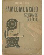Famegmunkáló szerszámok és gépek - Becske Ödön