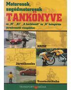 Motorosok, segédmotorosok tankönyve - Békési István dr.