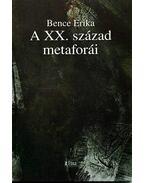 A XX. század metaforái - Bence Erika