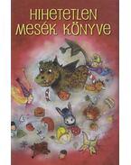 Hihetetlen mesék könyve - Bence Erika, Sági Varga Kinga