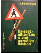 Balesetelhárítás a vadgazdálkodásban - Bencze Lajos
