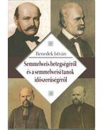 Semmelweis betegségéről és a semmelweisi tanok időszerűségéről - Benedek István