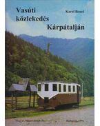 Vasúti közlekedés Kárpátalján - Benes, Karel