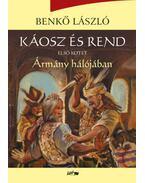 Káosz és rend I. - Ármány hálójában - Benkő László
