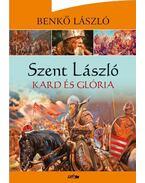 Szent László - Kard és glória - Benkő László