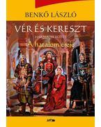Vér és kereszt III. - A hatalom ereje - Benkő László