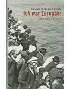 Ich war Europäer - Benno Weiser Varon