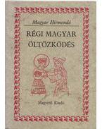 Régi magyar öltözködés - Benyóné Dr. Mojzsis Dóra (összeáll.)