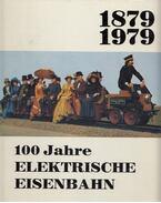 100 Jahre Elektrische Eisenbahn - Benzenberg, Manfred, Goetzeler, Herbert, JOACHIMSTHALER, ANTON, Troche, Horst, Sigfrid von Weiher, Tietze, Christian, Voß, Uwe, Scholtis, Gerhard, Dieter Schmitt-Manderbach, Badstieber, Josef