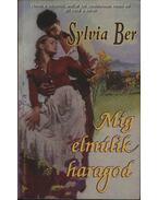 Míg elmúlik haragod - Ber, Sylvia